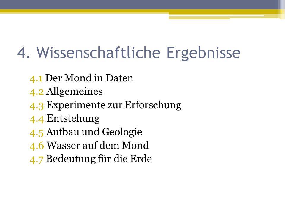4. Wissenschaftliche Ergebnisse 4.1 Der Mond in Daten 4.2 Allgemeines 4.3 Experimente zur Erforschung 4.4 Entstehung 4.5 Aufbau und Geologie 4.6 Wasse