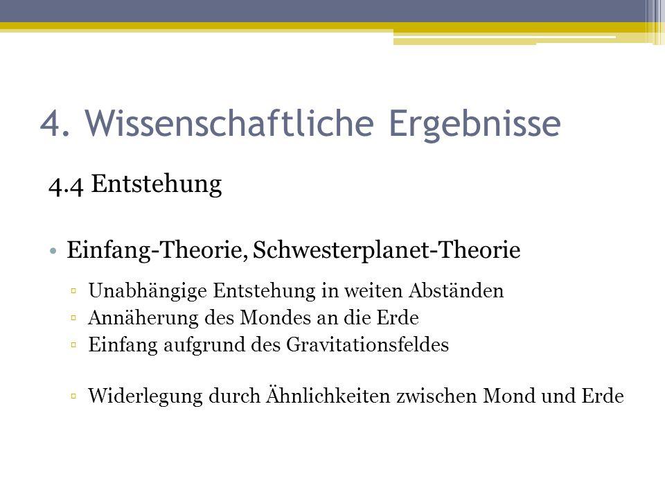 4. Wissenschaftliche Ergebnisse 4.4 Entstehung Einfang-Theorie, Schwesterplanet-Theorie ▫Unabhängige Entstehung in weiten Abständen ▫Annäherung des Mo