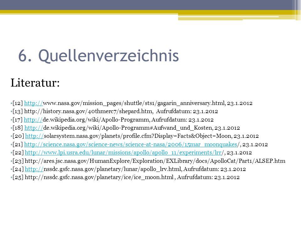 6. Quellenverzeichnis Literatur: [12] http://www.nasa.gov/mission_pages/shuttle/sts1/gagarin_anniversary.html, 23.1.2012http:// [13] http://history.na