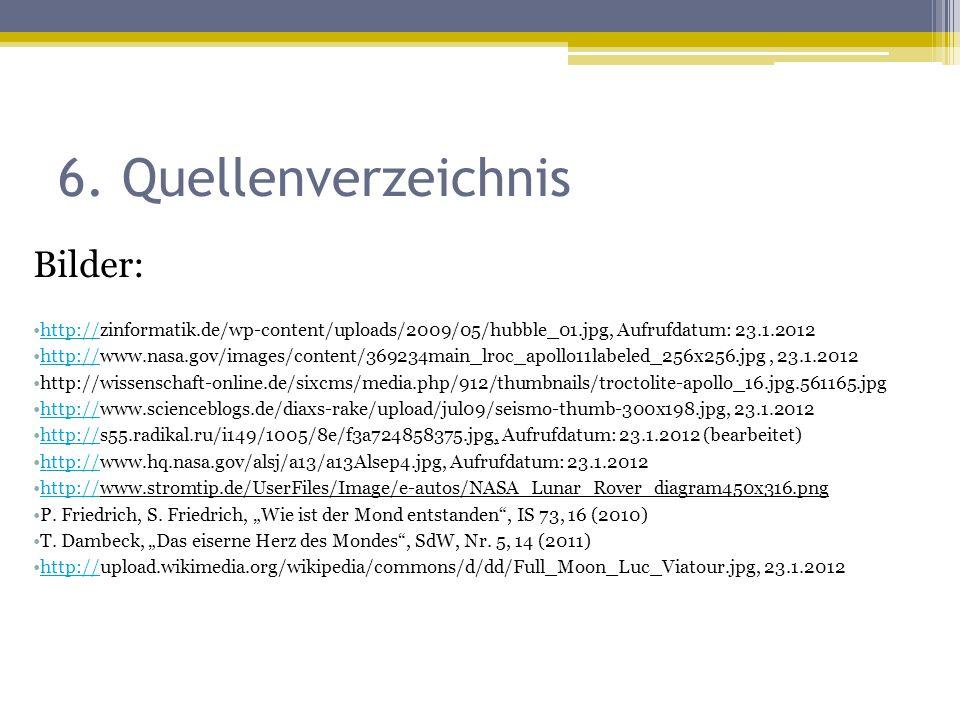 6. Quellenverzeichnis Bilder: http://zinformatik.de/wp-content/uploads/2009/05/hubble_01.jpg, Aufrufdatum: 23.1.2012http:// http://www.nasa.gov/images