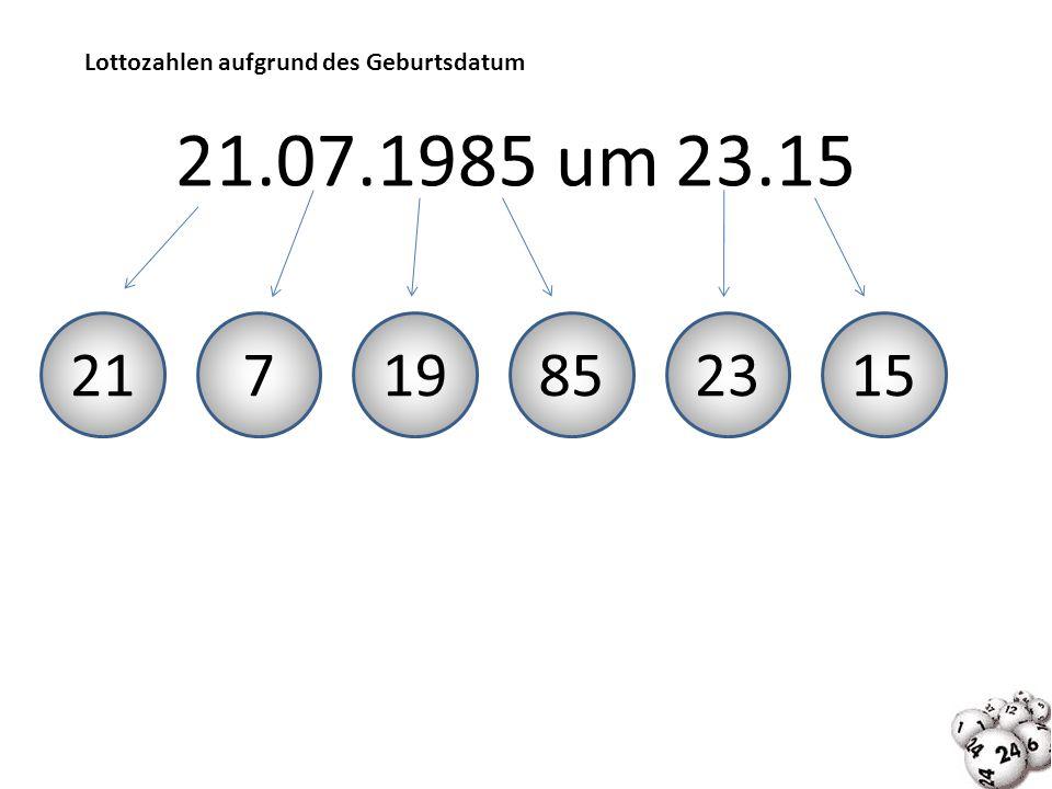Lottozahlen aufgrund des Geburtsdatum 21.07.1985 um 23.15 21719852315