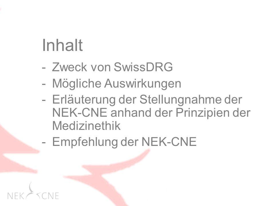 Inhalt -Zweck von SwissDRG -Mögliche Auswirkungen -Erläuterung der Stellungnahme der NEK-CNE anhand der Prinzipien der Medizinethik -Empfehlung der NEK-CNE