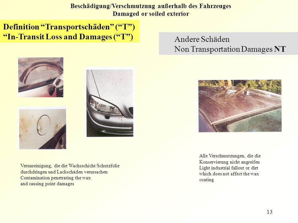 """13 Beschädigung/Verschmutzung außerhalb des Fahrzeuges Damaged or soiled exterior Definition """"Transportschäden"""" (""""T"""") """"In-Transit Loss and Damages (""""T"""