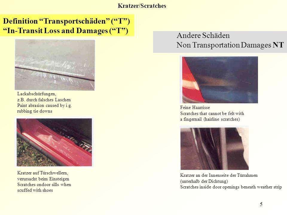 5 Kratzer/Scratches Lackabschürfungen, z.B. durch falsches Laschen Paint abrasion caused by i.g. rubbing tie downs Kratzer auf Türschwellern, verursac