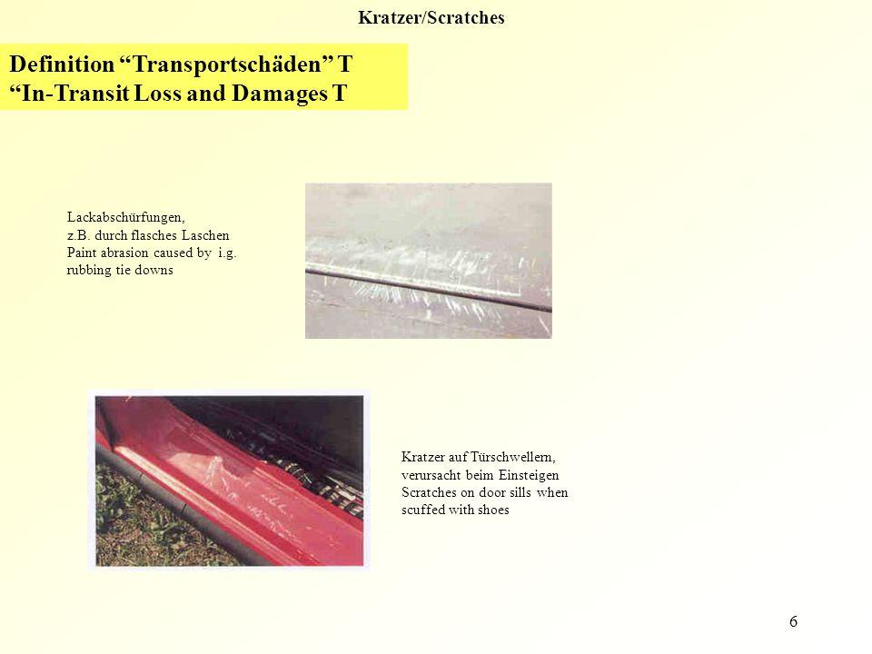 7 Lackabplatzer/Chips Alle All Definition Transportschäden ( T ) In-Transit Loss and Damages ( T ) Andere Schäden Non Transportation Damages NT An kleinen und hervorstehenden Kanten an den Innenseiten der Türen Inside lower and leading edges of doors.