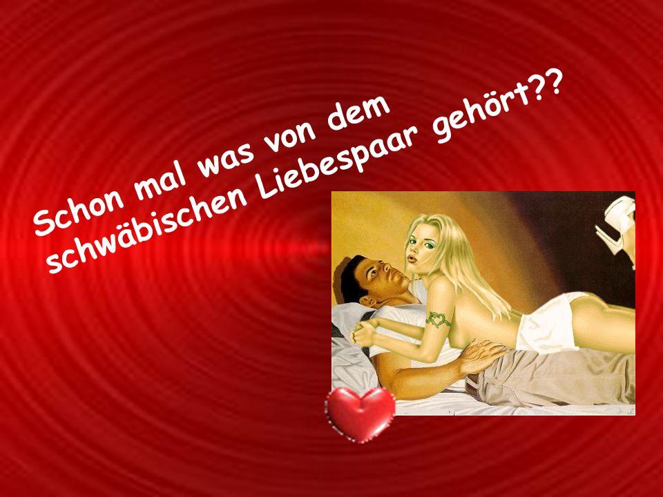 Schon mal was von dem schwäbischen Liebespaar gehört??