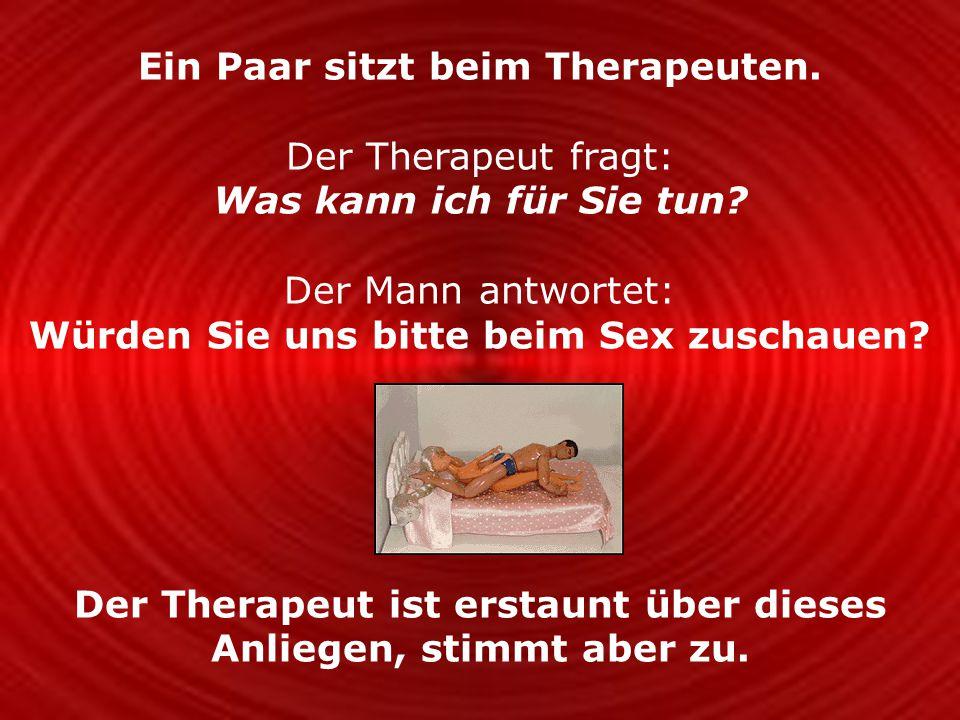 Als das Paar fertig ist, sagt der Therapeut: Es tut mir leid, aber ich finde nichts außergewöhnliches an Ihrer Art Sex zu haben... und verlangt 80.- Euro für die Sitzung.