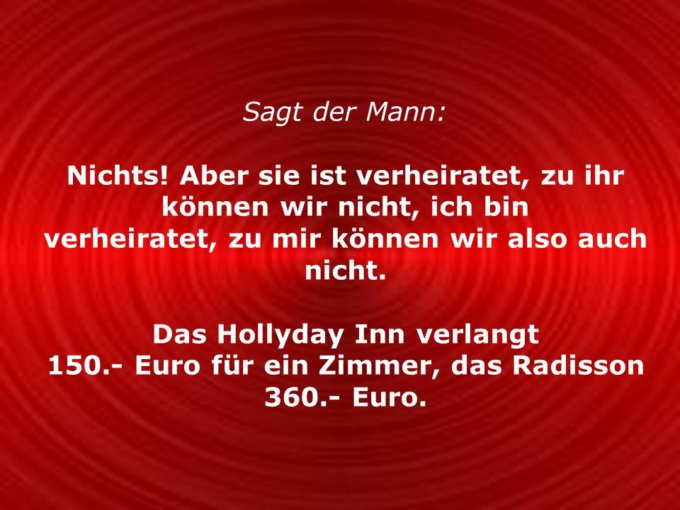 Wenn wir zu Ihnen kommen, dann haben wir: a) ein gutes Alibi b) es kostet uns nur 80.- Euro und c) die Krankenkasse erstattet uns 67.50 Euro zurück.