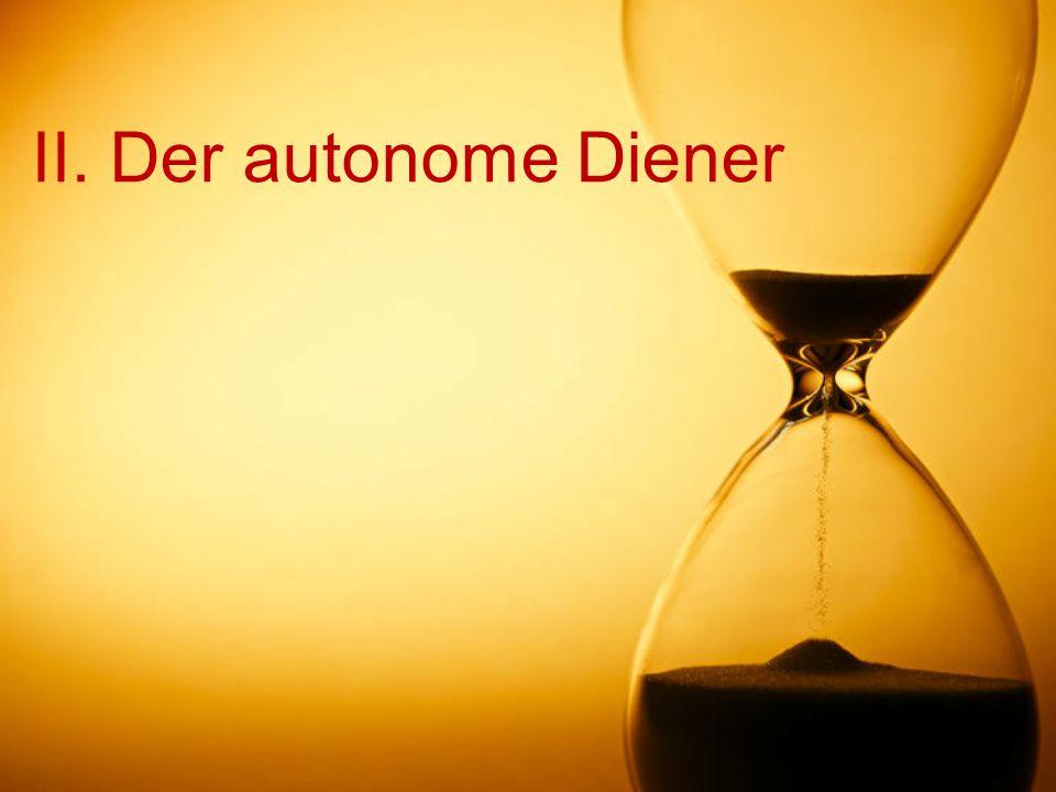 II. Der autonome Diener