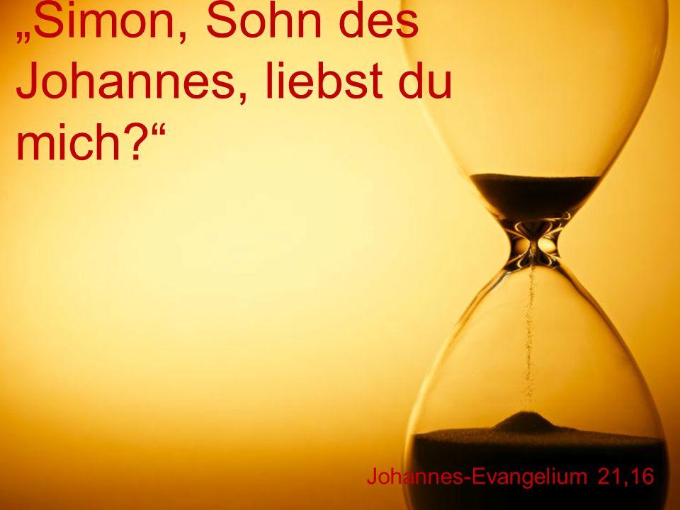 "Johannes-Evangelium 21,16 ""Simon, Sohn des Johannes, liebst du mich?"""