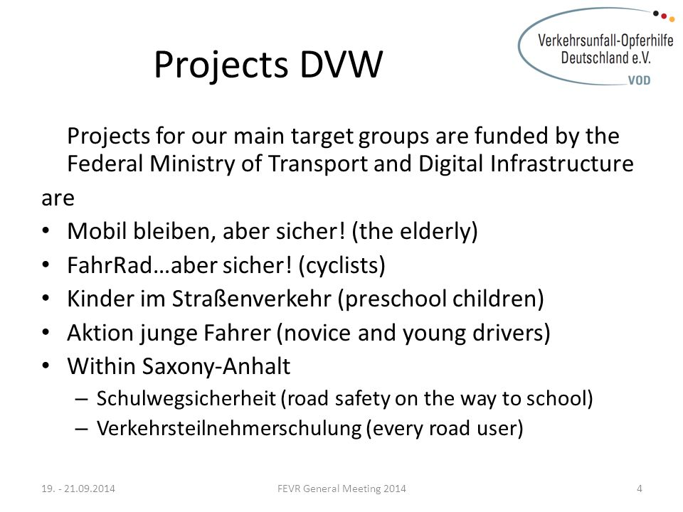 Projects DVW Projects for our main target groups are funded by the Federal Ministry of Transport and Digital Infrastructure are Mobil bleiben, aber sicher.