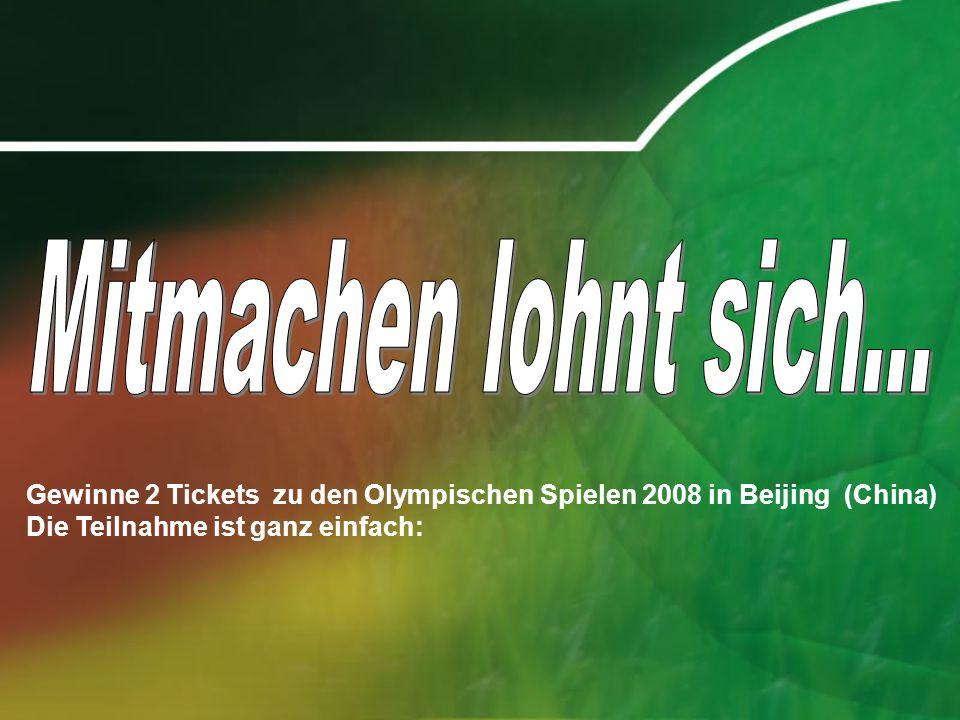 Gewinne 2 Tickets zu den Olympischen Spielen 2008 in Beijing (China) Die Teilnahme ist ganz einfach: