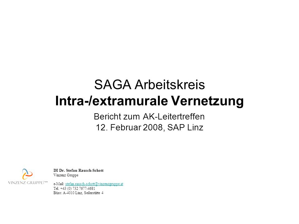 SAGA Arbeitskreis Intra-/extramurale Vernetzung Bericht zum AK-Leitertreffen 12. Februar 2008, SAP Linz DI Dr. Stefan Rausch-Schott Vinzenz Gruppe e-M