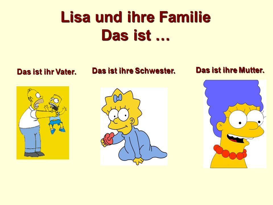 Lisa und ihre Familie Das ist … Das ist ihr Vater. Das ist ihre Schwester. Das ist ihre Mutter.