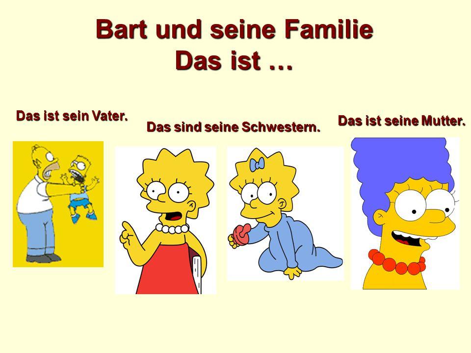 Bart und seine Familie Das ist … Das ist sein Vater.