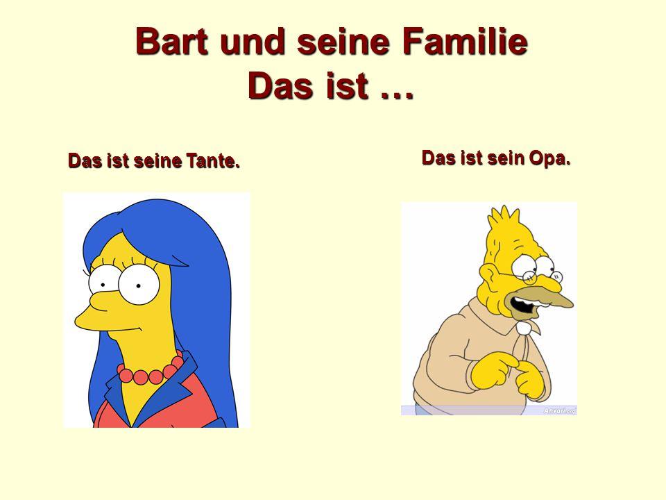 Bart und seine Familie Das ist … Das ist seine Tante. Das ist sein Opa.