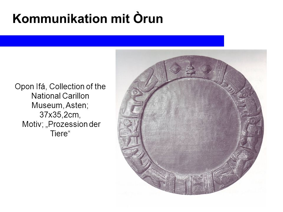 "Opon Ifá, Collection of the National Carillon Museum, Asten; 37x35,2cm, Motiv; ""Prozession der Tiere Kommunikation mit Òrun"