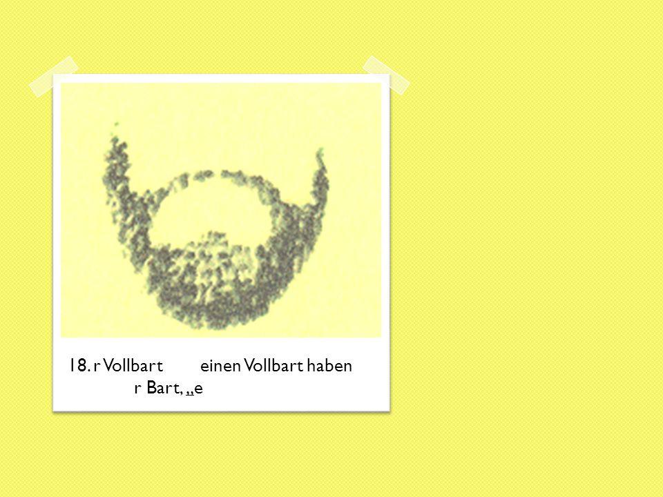 """18. r Vollbarteinen Vollbart haben r Bart, """"e"""