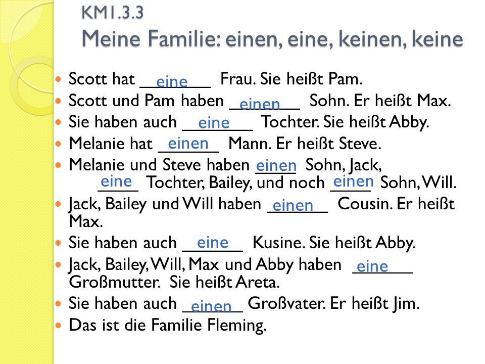 KM1.3.3 Meine Familie: einen, eine, keinen, keine Scott hat _______ Frau. Sie heißt Pam. Scott und Pam haben _______ Sohn. Er heißt Max. Sie haben auc