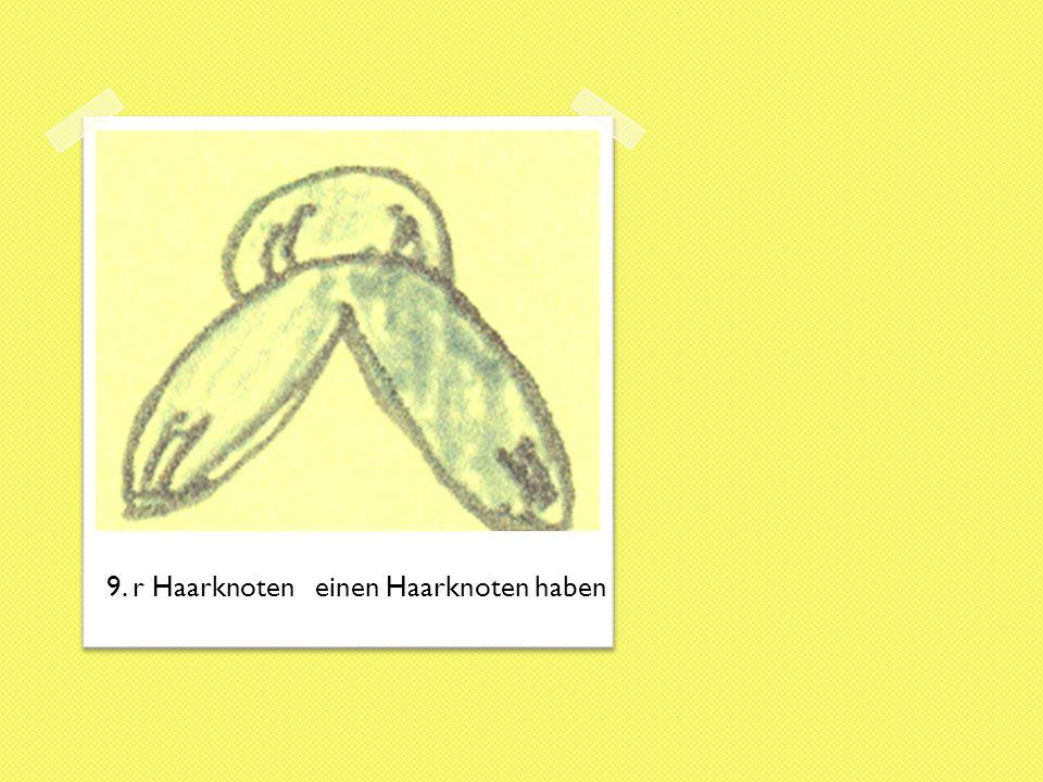 9. r Haarknoteneinen Haarknoten haben