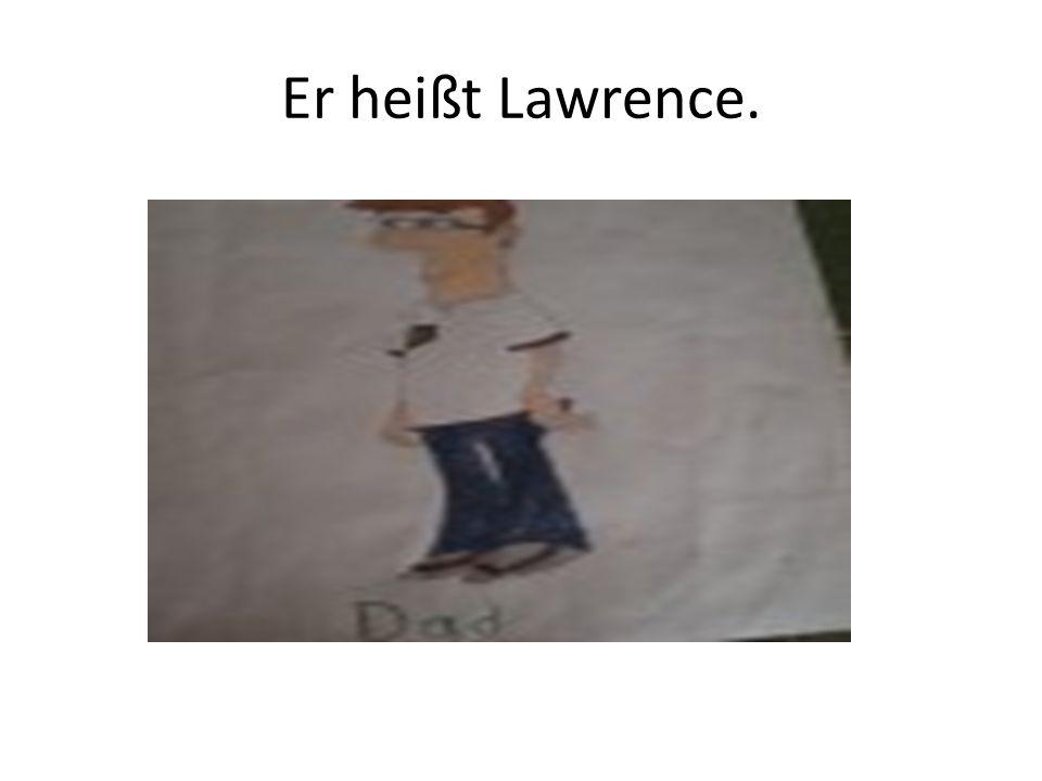 Er heißt Lawrence.