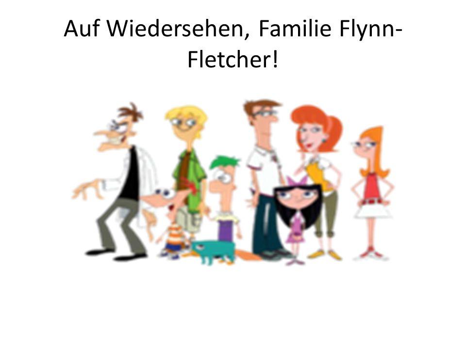 Auf Wiedersehen, Familie Flynn- Fletcher!