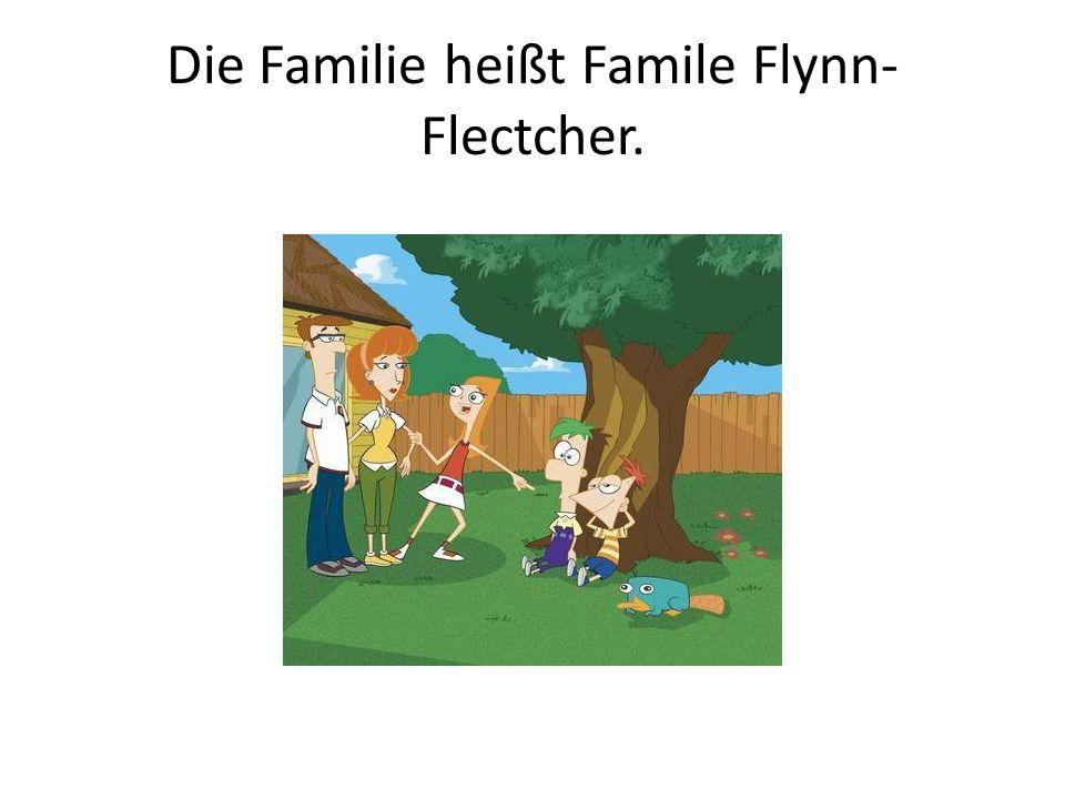 Die Familie heißt Famile Flynn- Flectcher.
