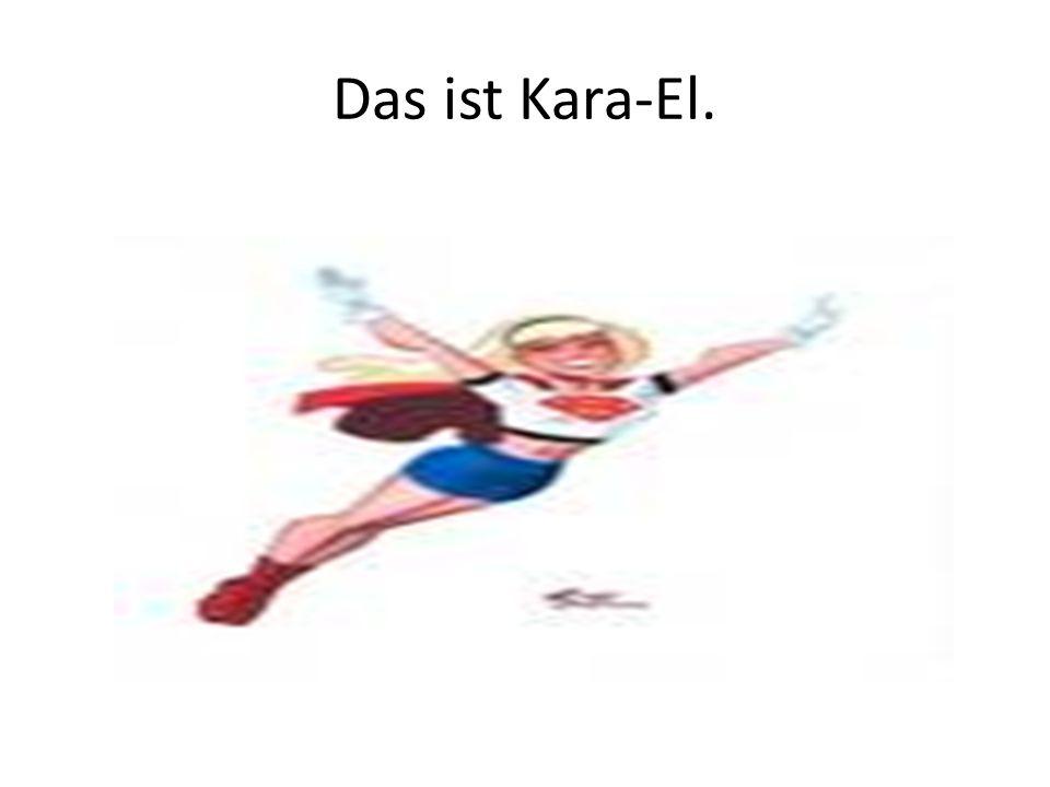 Das ist Kara-El.
