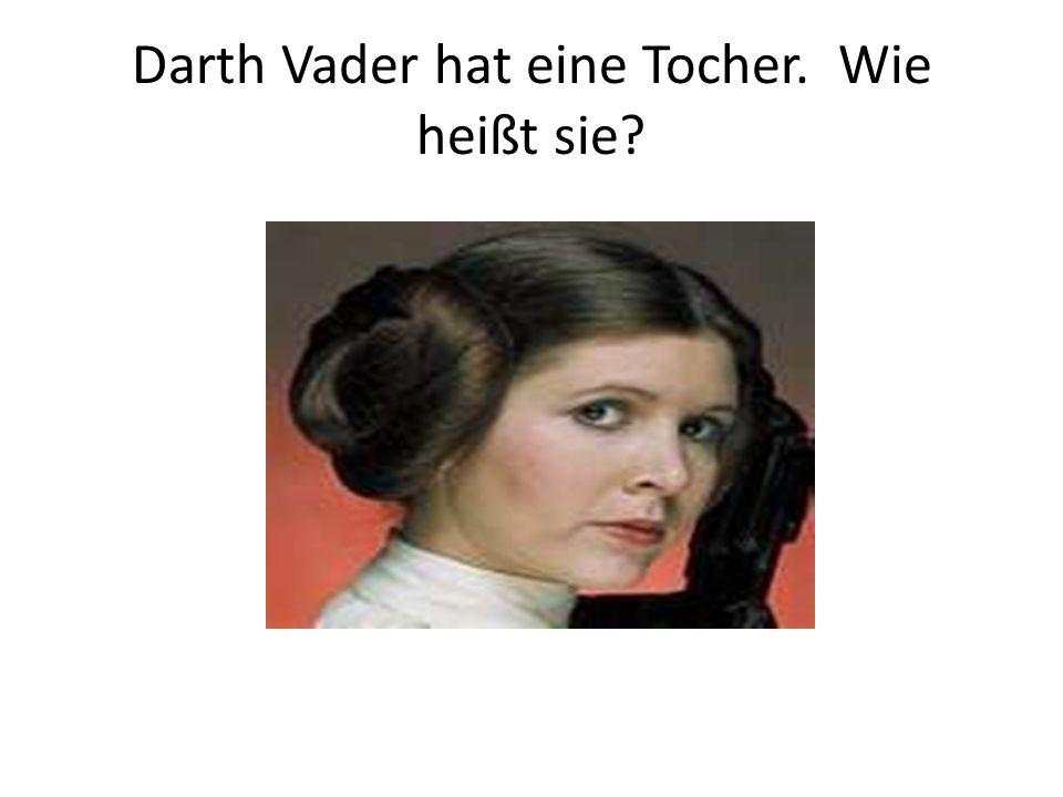 Darth Vader hat eine Tocher. Wie heißt sie?