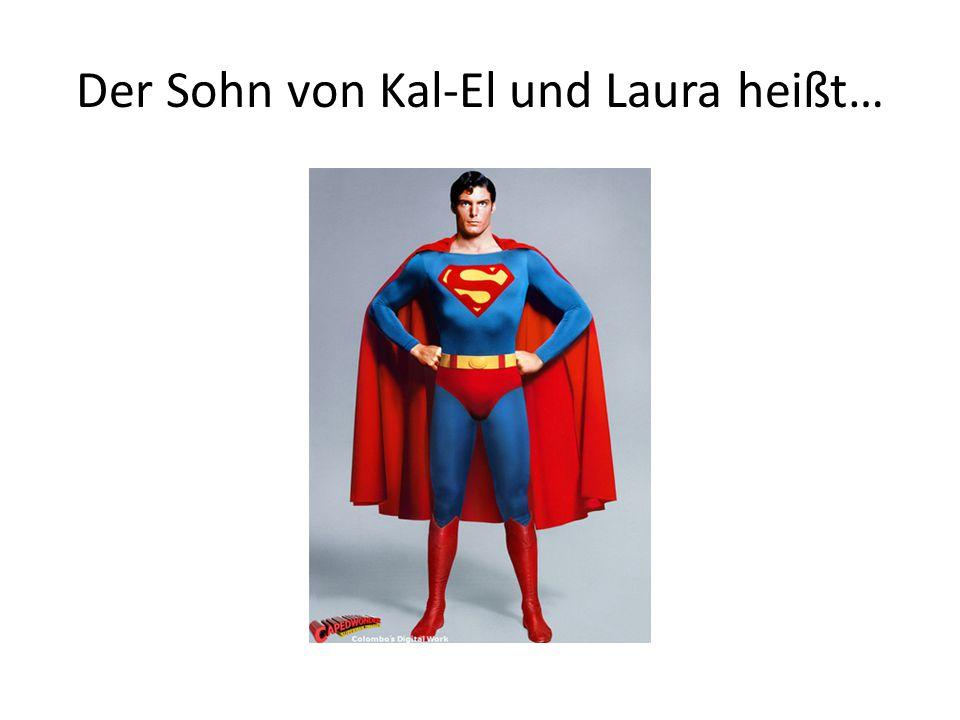 Der Sohn von Kal-El und Laura heißt…