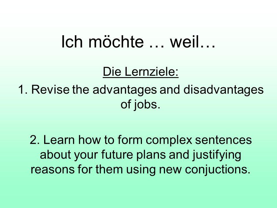Ich möchte … weil… Die Lernziele: 1.Revise the advantages and disadvantages of jobs.