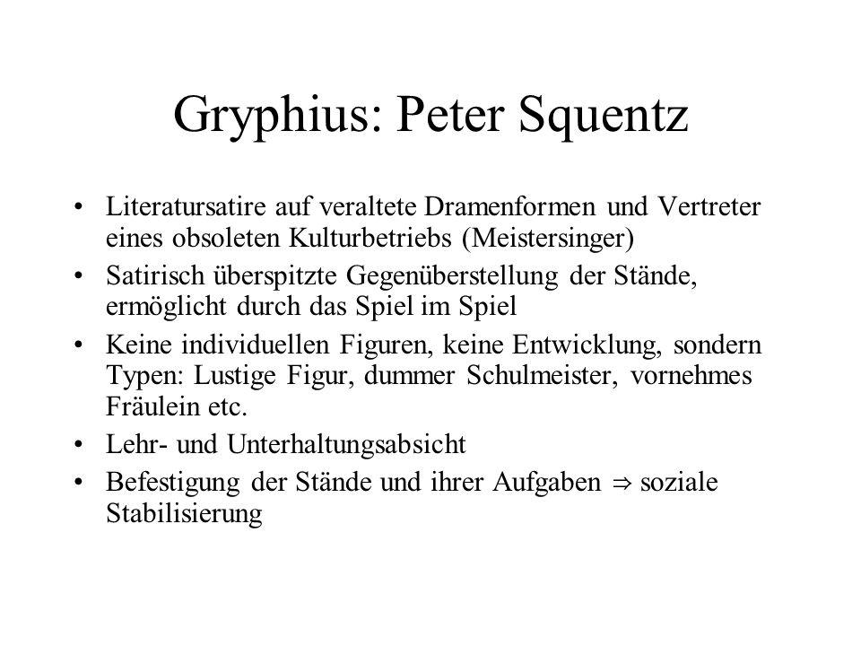 Gryphius: Peter Squentz Literatursatire auf veraltete Dramenformen und Vertreter eines obsoleten Kulturbetriebs (Meistersinger) Satirisch überspitzte