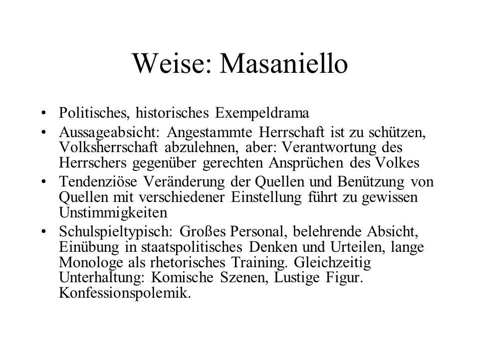 Weise: Masaniello Politisches, historisches Exempeldrama Aussageabsicht: Angestammte Herrschaft ist zu schützen, Volksherrschaft abzulehnen, aber: Ver