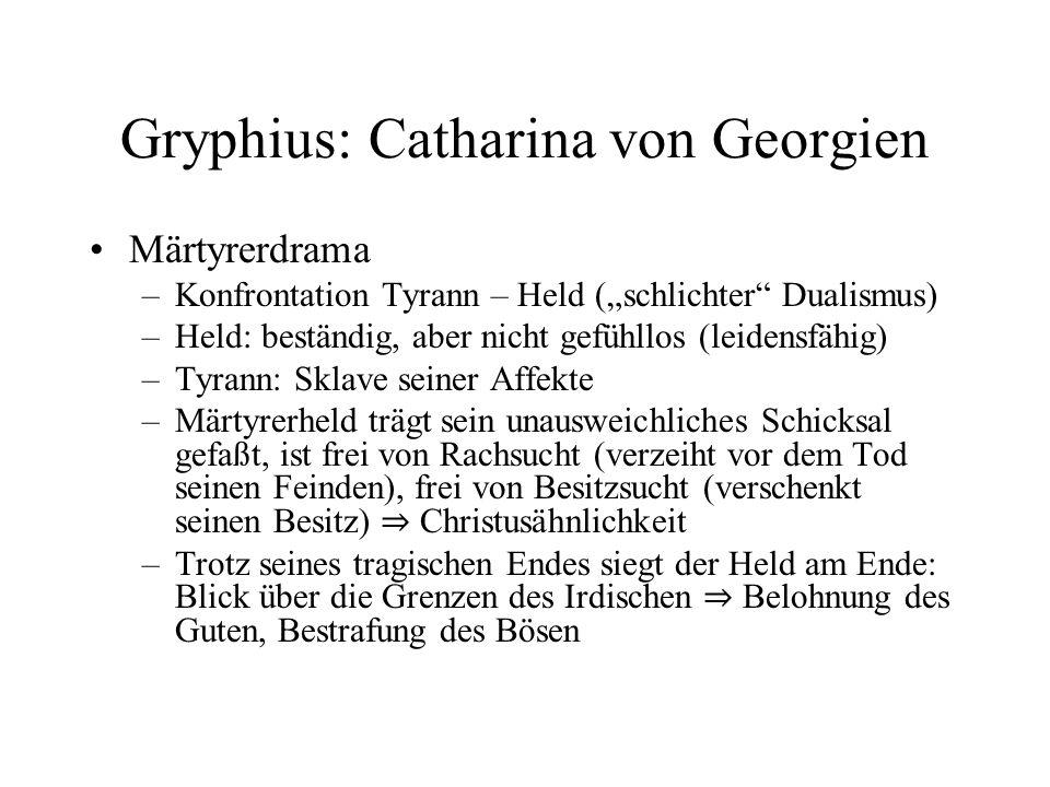 """Gryphius: Catharina von Georgien Märtyrerdrama –Konfrontation Tyrann – Held (""""schlichter"""" Dualismus) –Held: beständig, aber nicht gefühllos (leidensfä"""