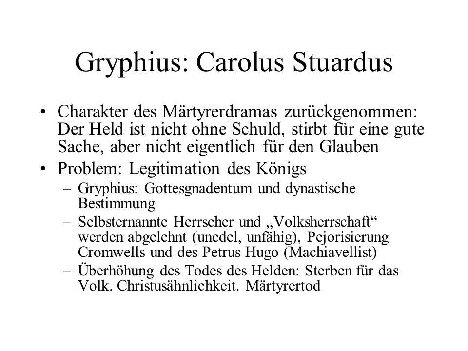 Gryphius: Carolus Stuardus Charakter des Märtyrerdramas zurückgenommen: Der Held ist nicht ohne Schuld, stirbt für eine gute Sache, aber nicht eigentl