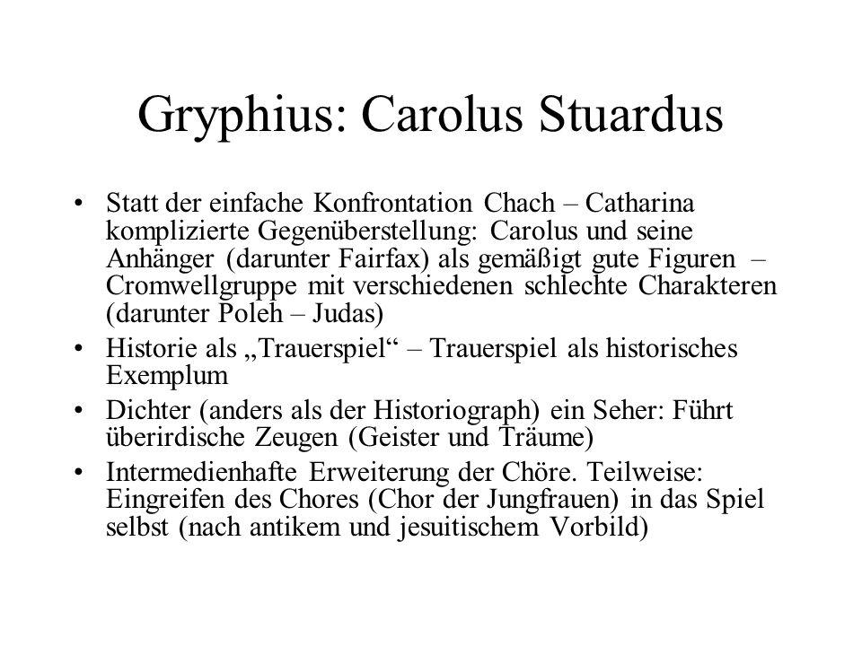 Gryphius: Carolus Stuardus Statt der einfache Konfrontation Chach – Catharina komplizierte Gegenüberstellung: Carolus und seine Anhänger (darunter Fai