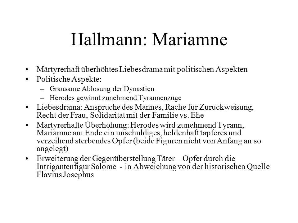 Hallmann: Mariamne Märtyrerhaft überhöhtes Liebesdrama mit politischen Aspekten Politische Aspekte: –Grausame Ablösung der Dynastien –Herodes gewinnt