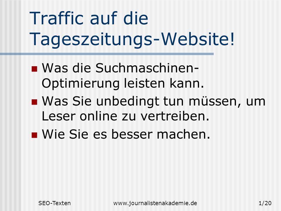 SEO-Textenwww.journalistenakademie.de1/20 Traffic auf die Tageszeitungs-Website! Was die Suchmaschinen- Optimierung leisten kann. Was Sie unbedingt tu