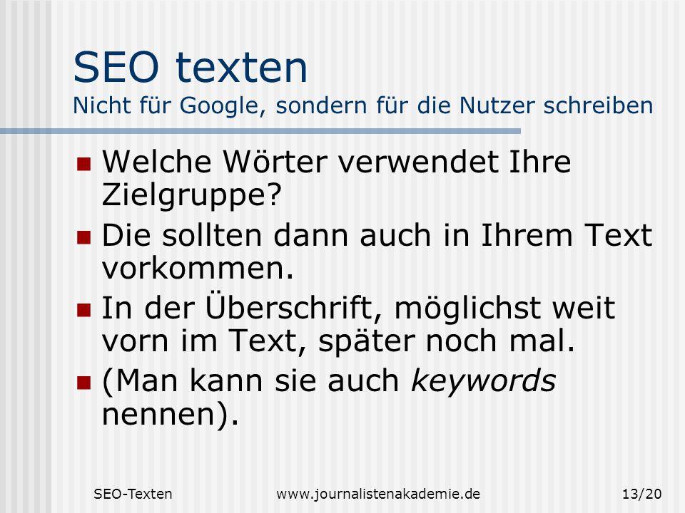 SEO-Textenwww.journalistenakademie.de13/20 SEO texten Nicht für Google, sondern für die Nutzer schreiben Welche Wörter verwendet Ihre Zielgruppe.