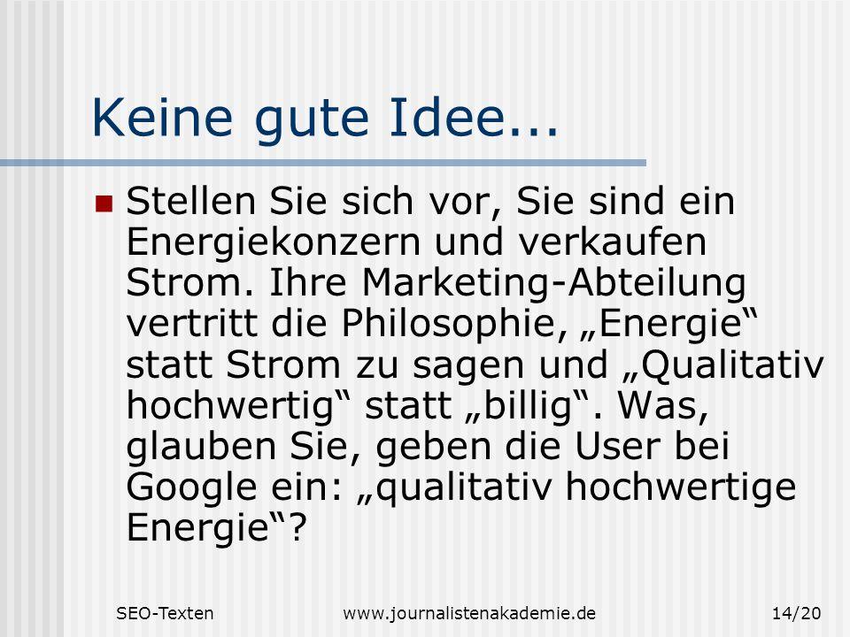 SEO-Textenwww.journalistenakademie.de14/20 Keine gute Idee... Stellen Sie sich vor, Sie sind ein Energiekonzern und verkaufen Strom. Ihre Marketing-Ab