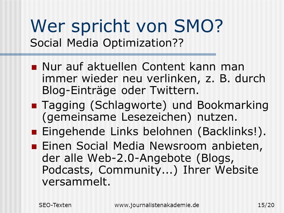 SEO-Textenwww.journalistenakademie.de15/20 Wer spricht von SMO? Social Media Optimization?? Nur auf aktuellen Content kann man immer wieder neu verlin