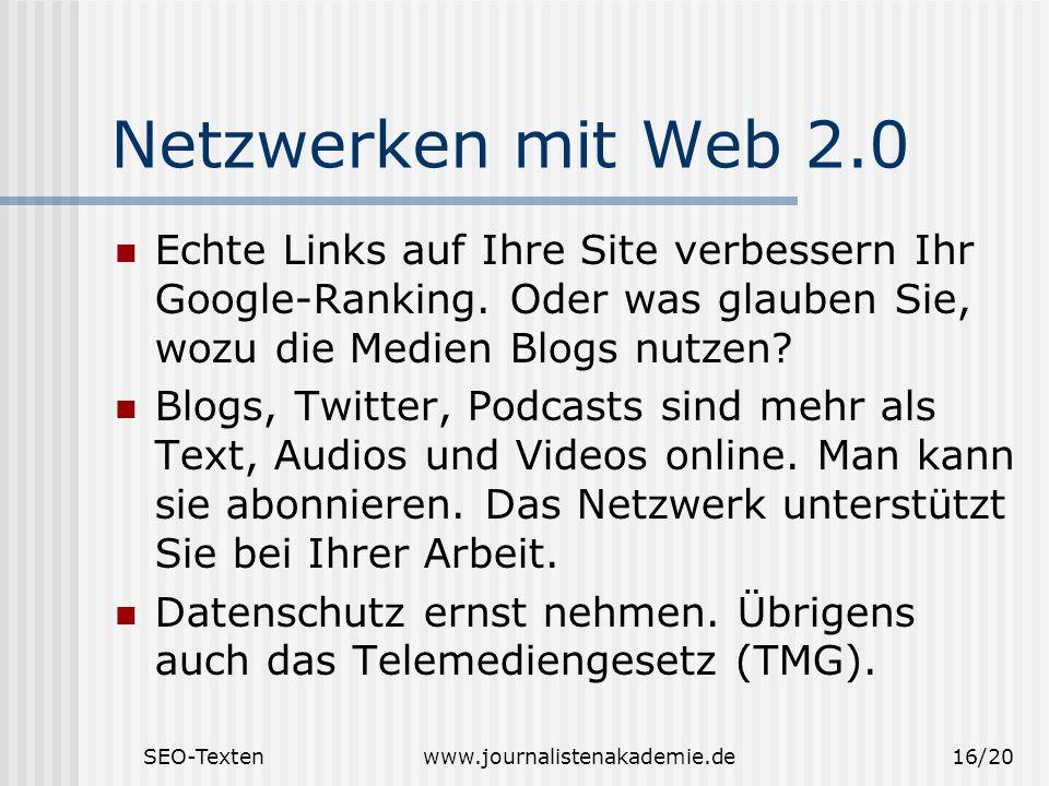 SEO-Textenwww.journalistenakademie.de16/20 Netzwerken mit Web 2.0 Echte Links auf Ihre Site verbessern Ihr Google-Ranking. Oder was glauben Sie, wozu