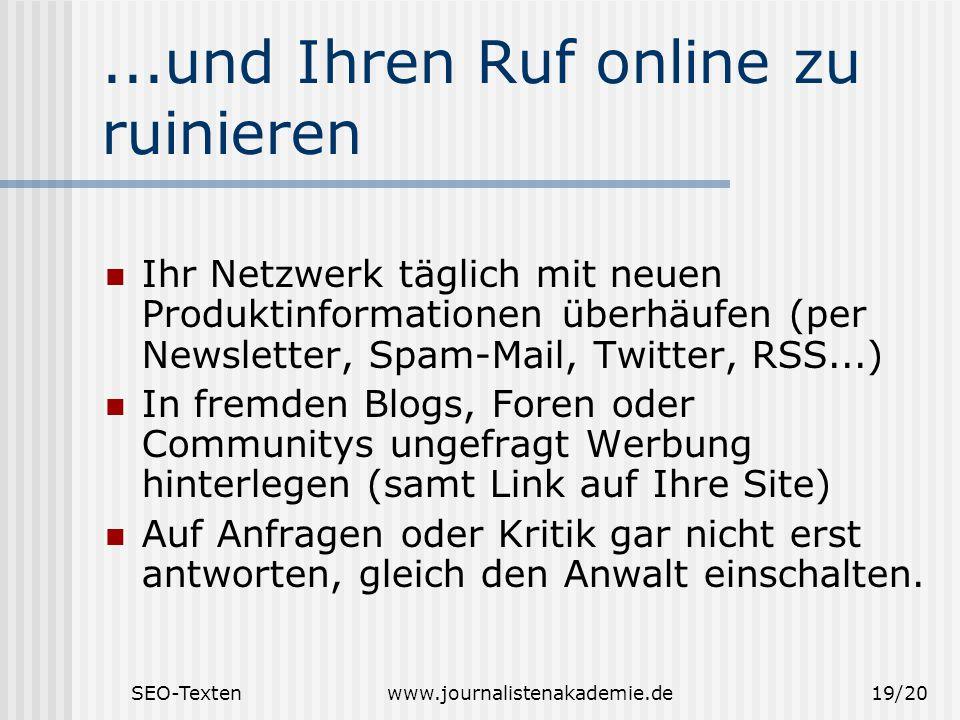 SEO-Textenwww.journalistenakademie.de19/20...und Ihren Ruf online zu ruinieren Ihr Netzwerk täglich mit neuen Produktinformationen überhäufen (per New