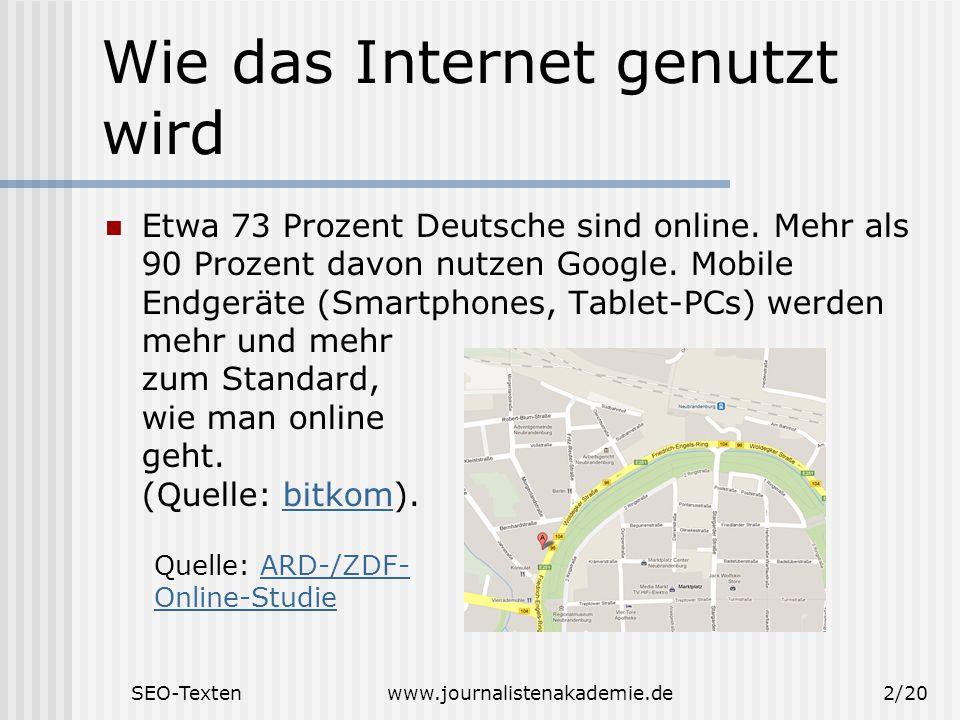 SEO-Textenwww.journalistenakademie.de2/20 Wie das Internet genutzt wird Etwa 73 Prozent Deutsche sind online. Mehr als 90 Prozent davon nutzen Google.