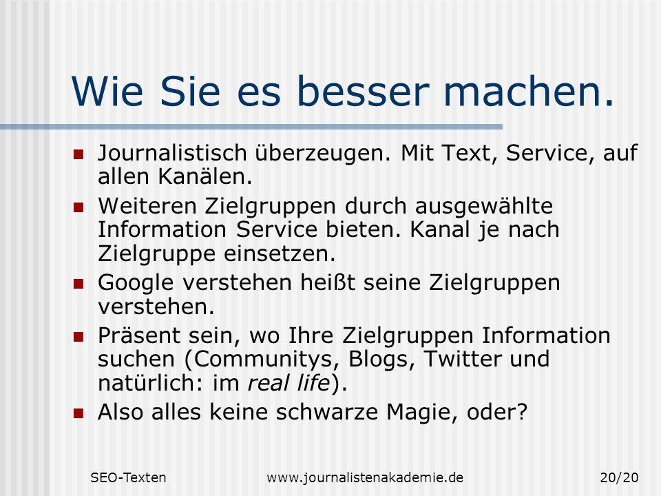 SEO-Textenwww.journalistenakademie.de20/20 Wie Sie es besser machen. Journalistisch überzeugen. Mit Text, Service, auf allen Kanälen. Weiteren Zielgru