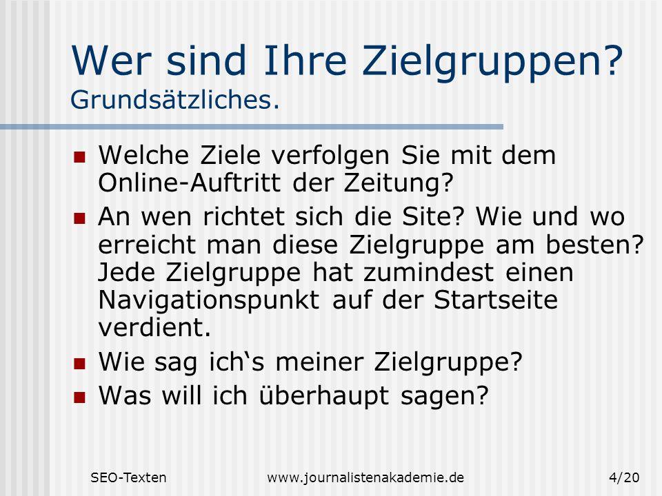 SEO-Textenwww.journalistenakademie.de4/20 Wer sind Ihre Zielgruppen? Grundsätzliches. Welche Ziele verfolgen Sie mit dem Online-Auftritt der Zeitung?