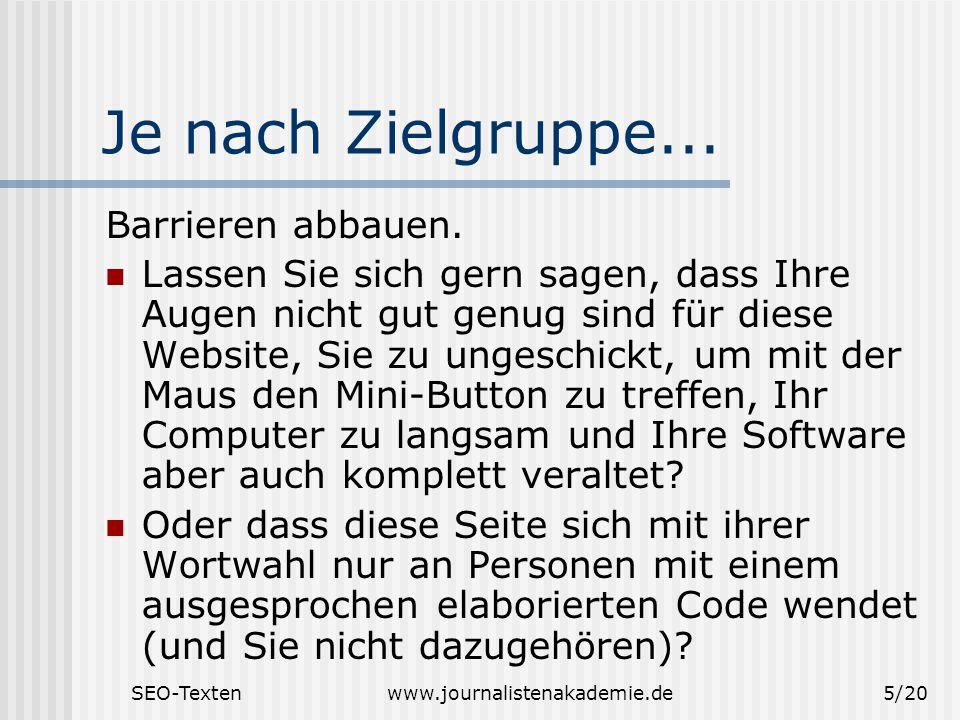SEO-Textenwww.journalistenakademie.de5/20 Je nach Zielgruppe... Barrieren abbauen. Lassen Sie sich gern sagen, dass Ihre Augen nicht gut genug sind fü