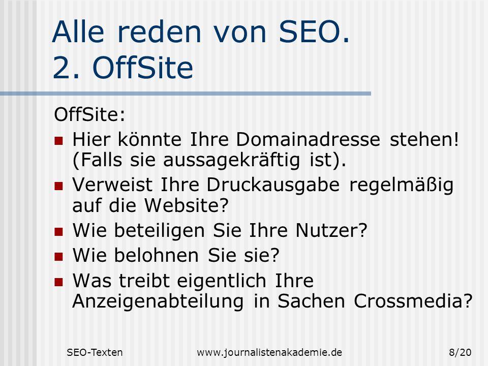 SEO-Textenwww.journalistenakademie.de8/20 Alle reden von SEO. 2. OffSite OffSite: Hier könnte Ihre Domainadresse stehen! (Falls sie aussagekräftig ist
