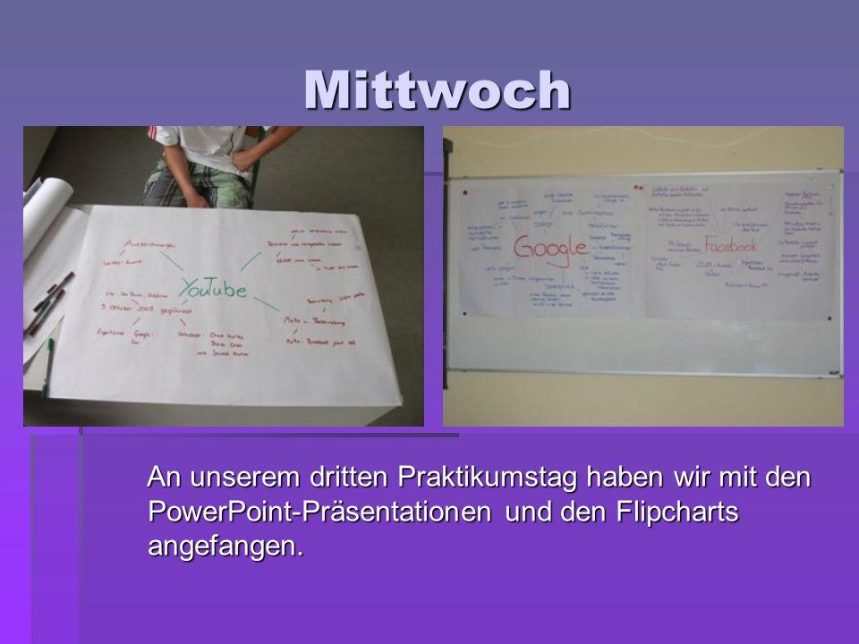 Mittwoch An unserem dritten Praktikumstag haben wir mit den PowerPoint-Präsentationen und den Flipcharts angefangen. An unserem dritten Praktikumstag