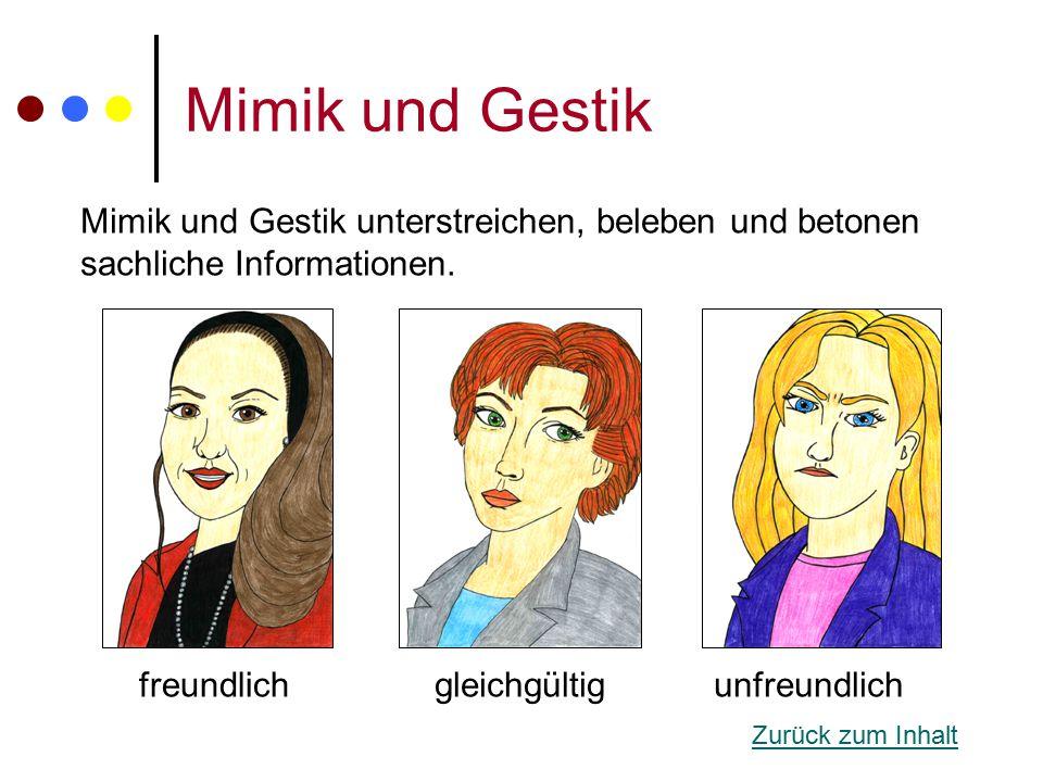 Mimik und Gestik freundlichgleichgültigunfreundlich Mimik und Gestik unterstreichen, beleben und betonen sachliche Informationen. Zurück zum Inhalt